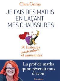 Je fais des maths en laçant mes chaussures : 50 histoires inattendues et amusantes