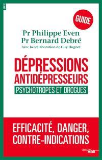 Dépressions, antidépresseurs, psychotropes et drogues : efficacité, danger, contre-indications : guide