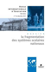 Revue internationale d'éducation. n° 76, La fragmentation des systèmes scolaires nationaux