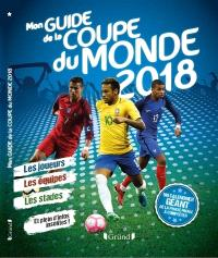 Mon guide de la Coupe du monde 2018 : les joueurs, les équipes, les stades et plein d'infos insolites !