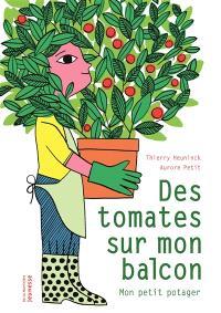 Des tomates sur mon balcon : mon petit potager