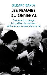 Les femmes du général : ce que les Françaises lui doivent, celles qui ont compté dans sa vie