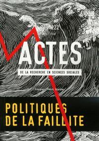Actes de la recherche en sciences sociales. n° 221-222, Politiques de la faillite