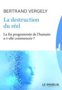 La destruction du réel : la fin programmée de l'humain a-t-elle commencé ?