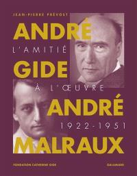 André Gide, André Malraux : l'amitié à l'oeuvre : 1922-1951