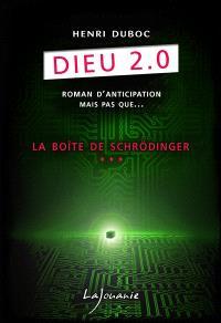 Dieu 2.0. Volume 3, La boîte de Schrödinger