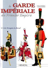 La Garde impériale du premier Empire. Volume 2, Les troupes à cheval, 1800-1815