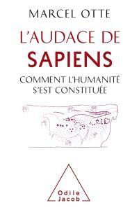 L'audace du sapiens : comment l'humanité s'est constituée