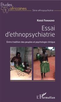 Essai d'ethnopsychiatrie : entre tradition des peuples et psychologie clinique