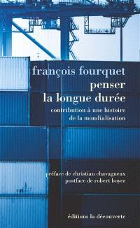 Penser la longue durée : contribution à une histoire de la mondialisation; Suivi de Le rapport international est toujours dominant