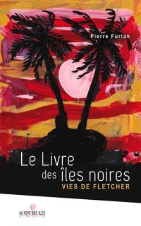 Le livre des îles noires : vies de Fletcher