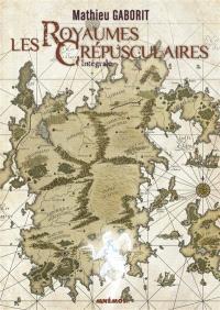 Les royaumes crépusculaires : l'intégrale