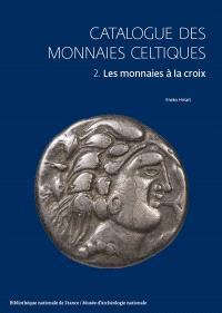 Catalogue des monnaies celtiques. Volume 2, Les monnaies à la croix