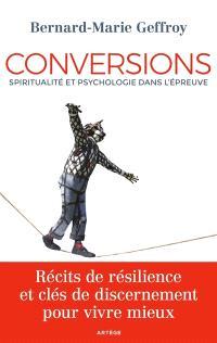 Conversions : spiritualité et psychologie dans l'épreuve : récits de résilience et clés de discernement pour vivre mieux