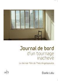 Journal de bord d'un tournage inachevé : le dernier film de Théo Angelopoulos