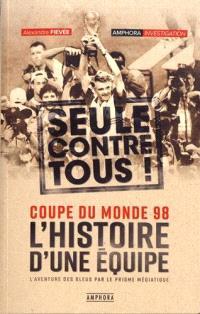 L'histoire d'une équipe, seule contre tous : Coupe du monde 98 : l'aventure des Bleus par le prisme médiatique