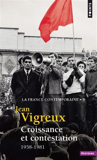 La France contemporaine. Volume 9, Croissance et contestation, 1958-1981