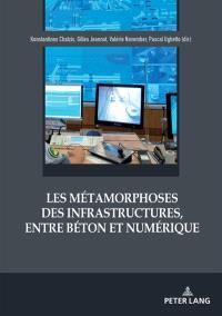 Les métamorphoses des infrastructures, entre béton et numérique