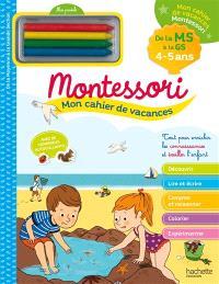 Mon cahier de vacances Montessori : de la MS à la GS, 4-5 ans