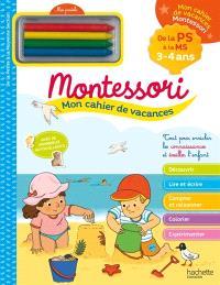 Mon cahier de vacances Montessori : de la PS à la MS, 3-4 ans