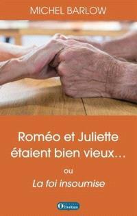 Roméo et Juliette étaient bien vieux... ou La foi insoumise