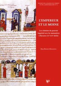 L'empereur et le moine : les relations du pouvoir impérial avec les monastères à Byzance (IXe-XIIIe siècle)