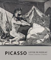 Picasso, lever de rideau : l'atelier, l'arène, l'alcôve : collections de la fondation Werner Coninx et de la fondation Jean et Suzanne Planque