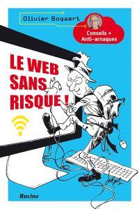 Le web sans risque ! : conseils + anti-arnaques