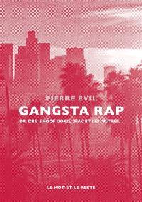 Gangsta rap : Dr. Dre, Snoop Dogg, 2Pac et les autres