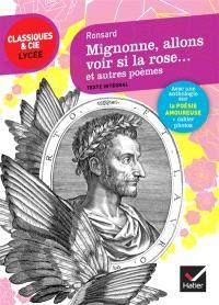 Mignonne, allons voir si la rose... : et autres poèmes : suivi d'une anthologie sur la poésie amoureuse