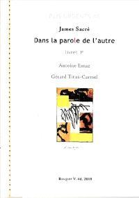 Dans la parole de l'autre. Volume 1, Antoine Emaz, Gérard Titus-Carmel