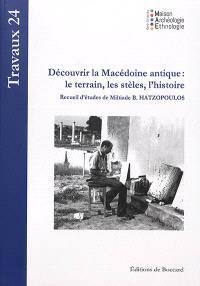 Découvrir la Macédoine antique : le terrain, les stèles, l'histoire