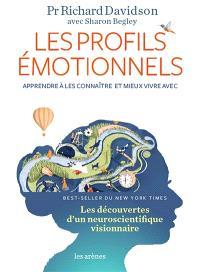 Les profils émotionnels : apprendre à les connaître et mieux vivre avec : les découvertes d'un neuroscientifique visionnaire