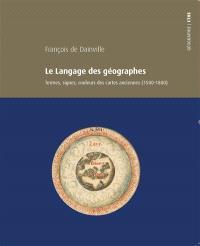 Le langage des géographes : termes, signes, couleurs des cartes anciennes, 1500-1800