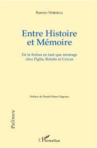 Entre histoire et mémoire : de la fiction en tant que montage chez Piglia, Bolano et Cercas