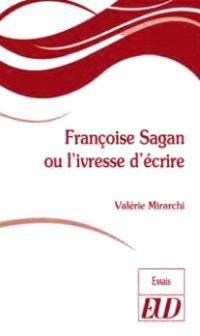 Françoise Sagan ou L'ivresse d'écrire