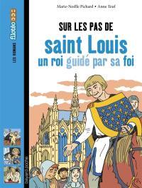 Sur les pas de saint Louis : un roi guidé par sa foi
