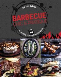 Barbecue chic & pratique : 90 recettes à partager toute l'année