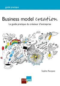 Business model creation : le guide pratique du créateur d'entreprise