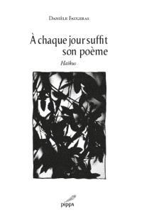 A chaque jour suffit son poème : haïkus et photographies
