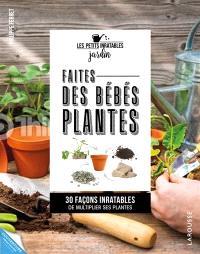 Faites des bébés plantes ! : 25 projets inratables pour multiplier ses plantes