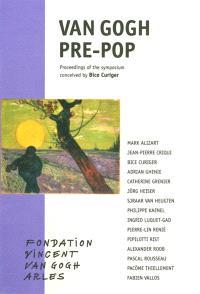 Van Gogh pre-pop : proceedings of the symposium