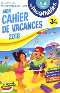 Les incollables : mon cahier de vacances 2018 : de la petite à la moyenne section, 3-4 ans