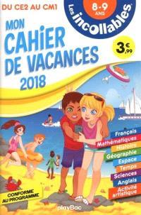 Les incollables : mon cahier de vacances 2018 : du CE2 au CM1, 8-9 ans