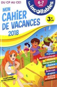 Les incollables : mon cahier de vacances 2018 : du CP au CE1, 6-7 ans