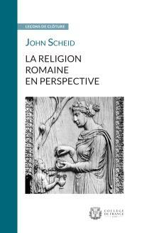 La religion romaine en perspective : leçon de clôture prononcée le 3 mars 2016