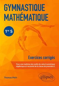 Gymnastique mathématique 1re S : exercices corrigés