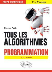 Tous les algorithmes : programmation Python : prépa scientifique, 1re et 2e années