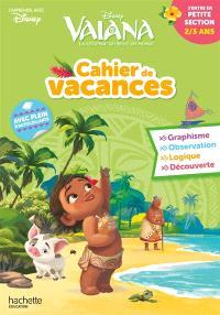 Cahier de vacances Vaiana : j'entre en petite section, 2-3 ans : graphisme, observation, logique, découverte