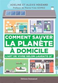 Comment sauver la planète à domicile : l'art de vivre selon Laudato si'
